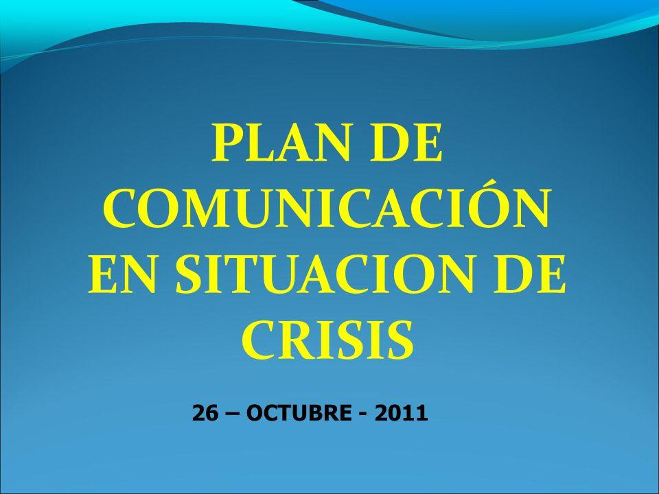 PLAN DE COMUNICACIÓN EN SITUACION DE CRISIS 26 – OCTUBRE - 2011