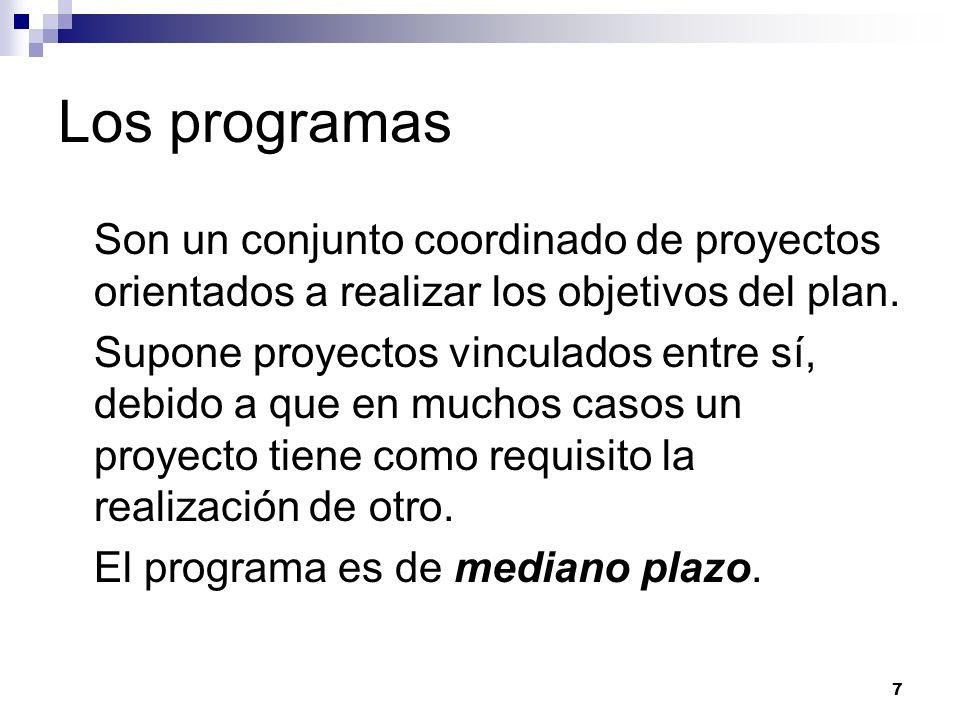 7 Los programas Son un conjunto coordinado de proyectos orientados a realizar los objetivos del plan. Supone proyectos vinculados entre sí, debido a q