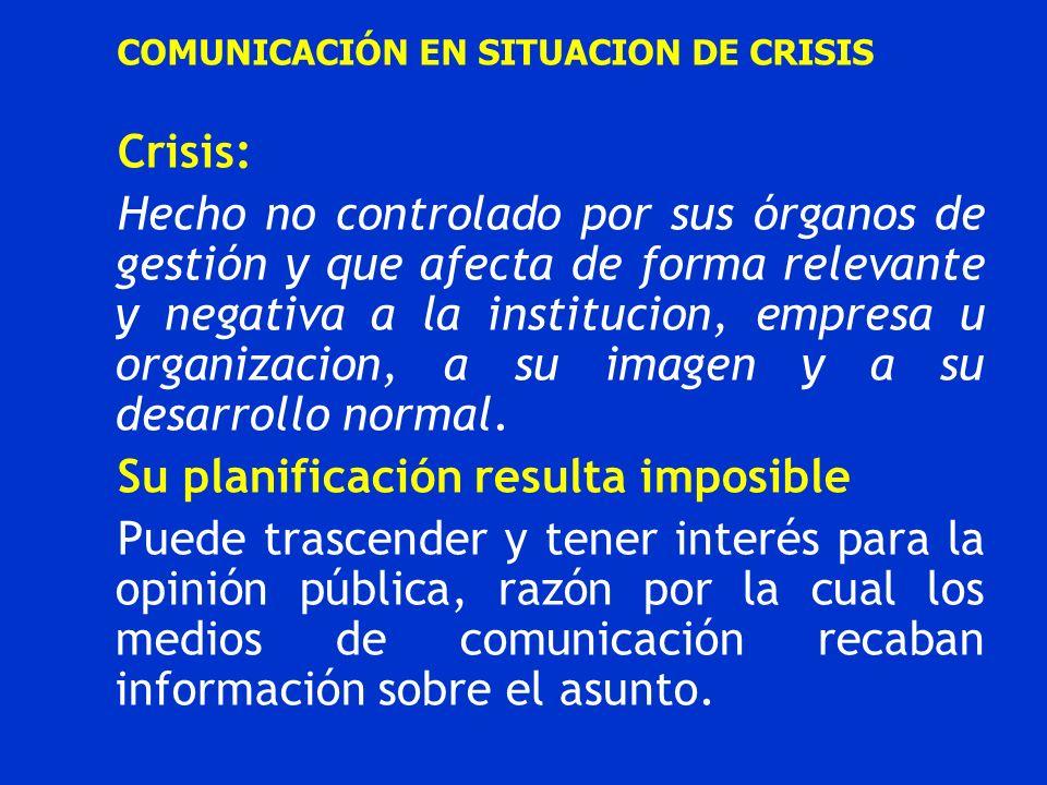COMUNICACIÓN EN SITUACION DE CRISIS Crisis: Hecho no controlado por sus órganos de gestión y que afecta de forma relevante y negativa a la institucion