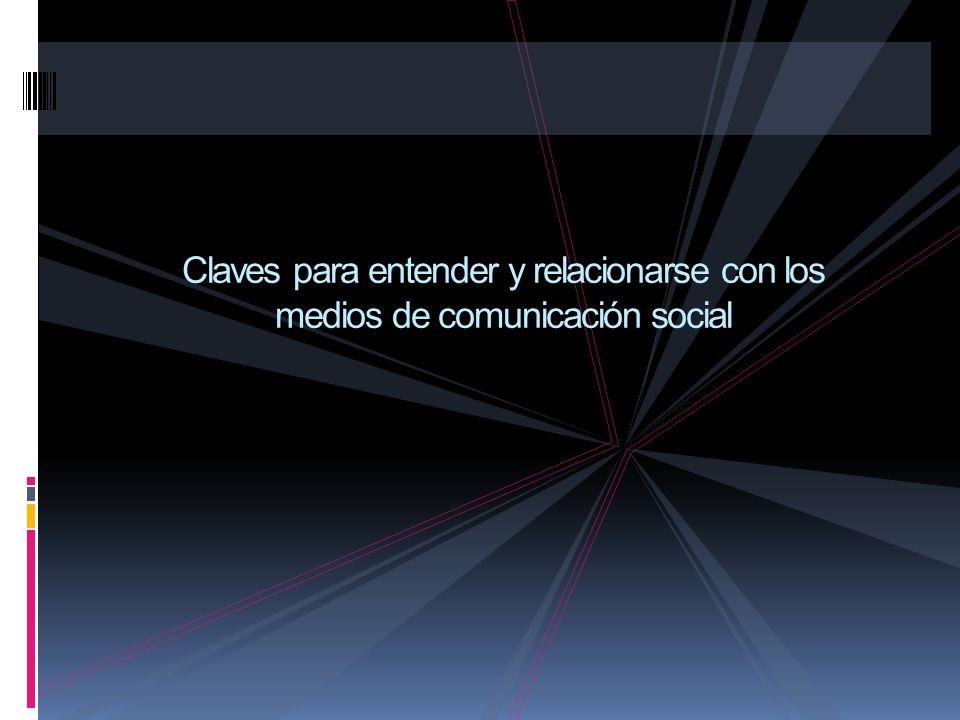 Claves para entender y relacionarse con los medios de comunicación social
