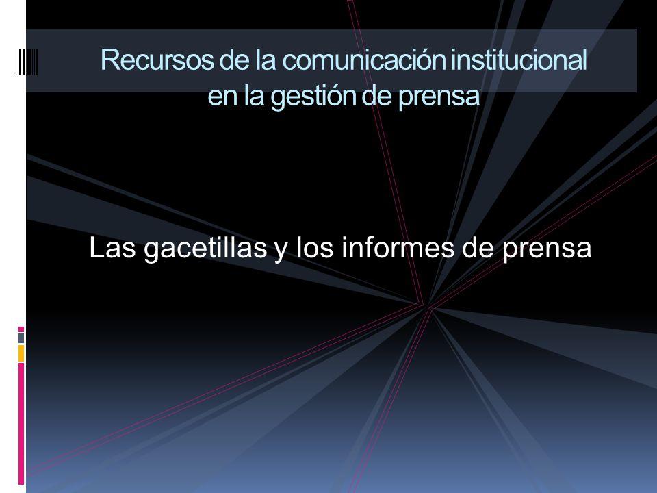 Las gacetillas y los informes de prensa Recursos de la comunicación institucional en la gestión de prensa