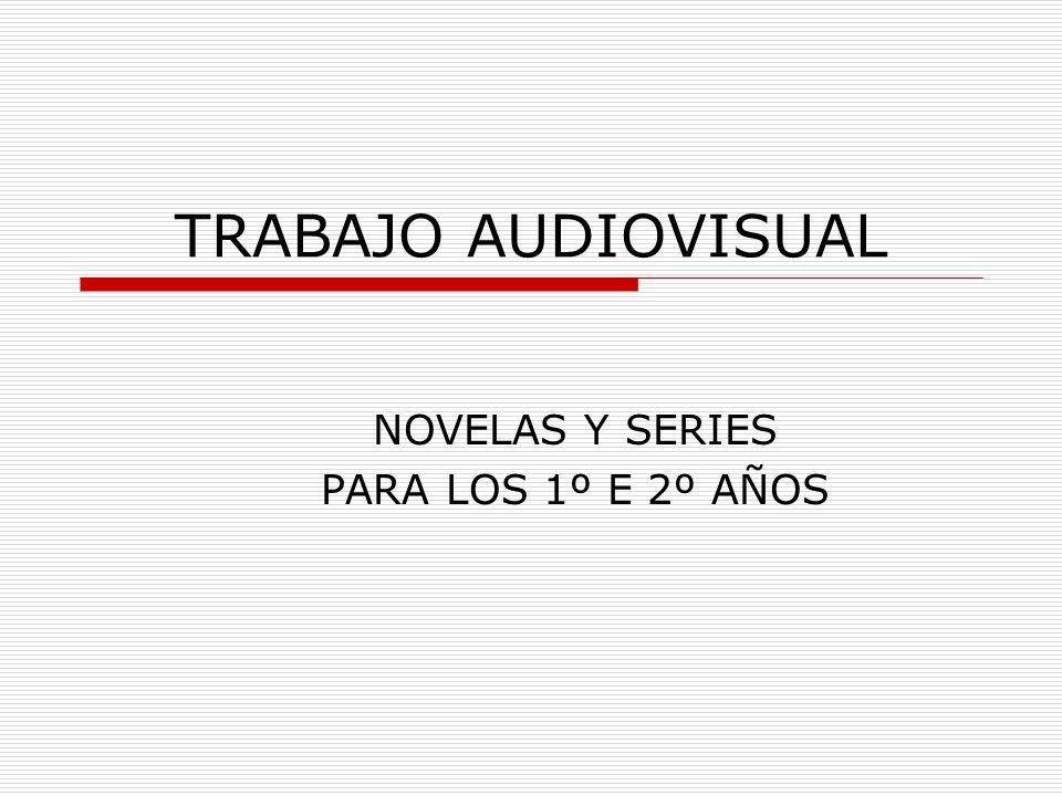 TRABAJO AUDIOVISUAL NOVELAS Y SERIES PARA LOS 1º E 2º AÑOS