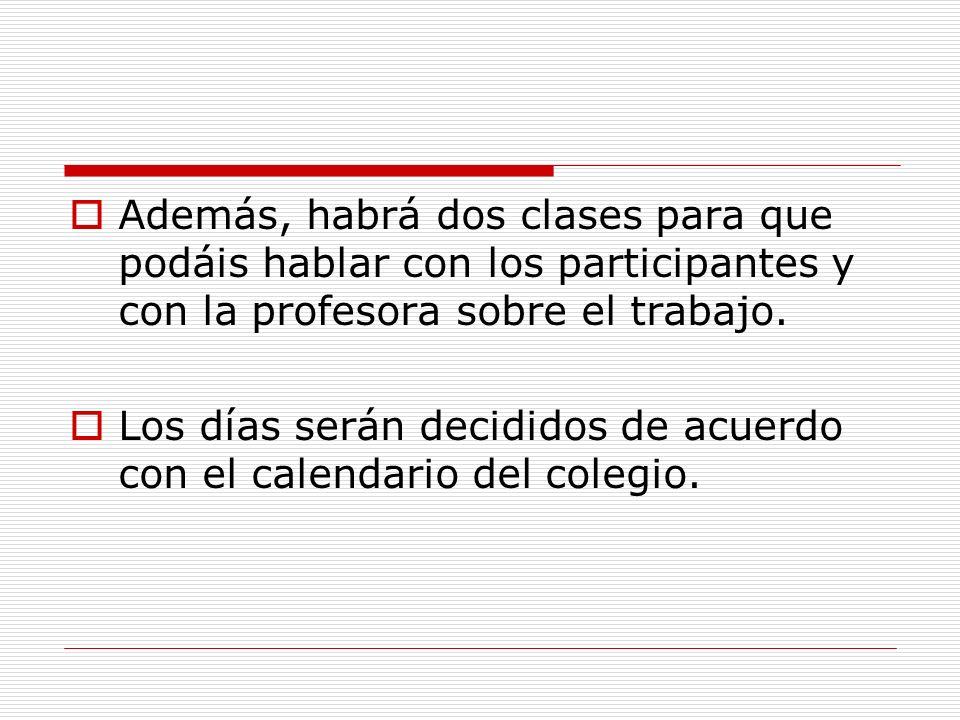 Además, habrá dos clases para que podáis hablar con los participantes y con la profesora sobre el trabajo.