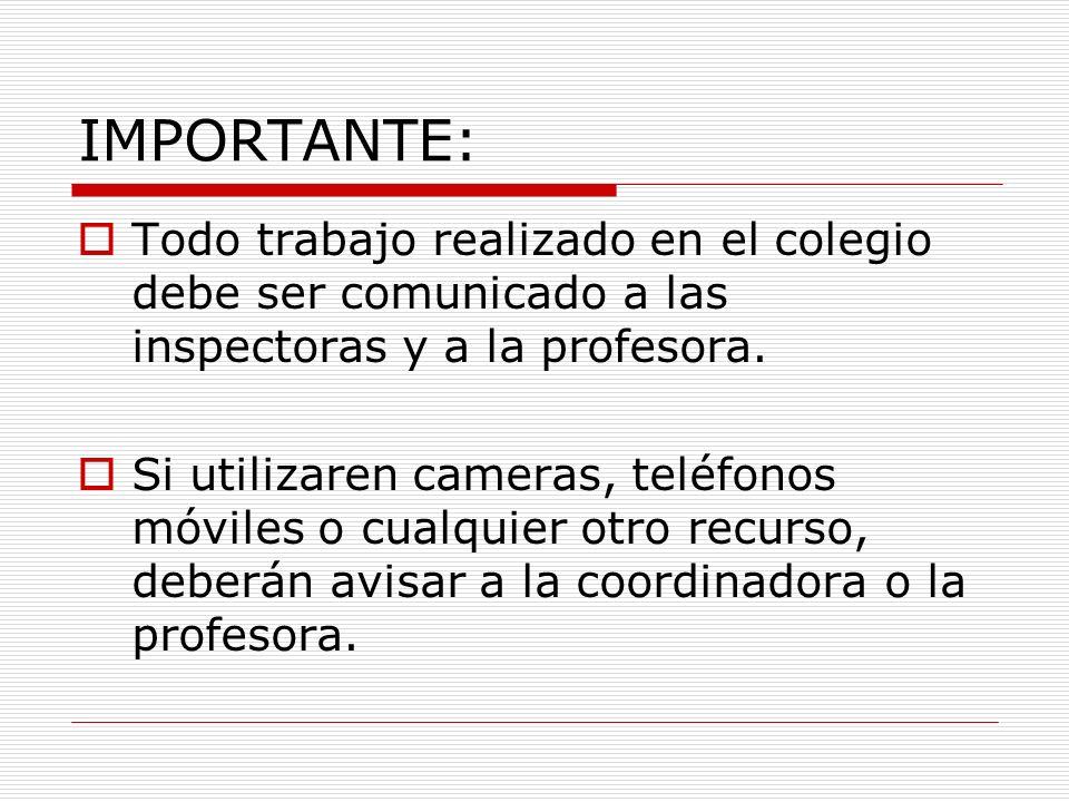 IMPORTANTE: Todo trabajo realizado en el colegio debe ser comunicado a las inspectoras y a la profesora.