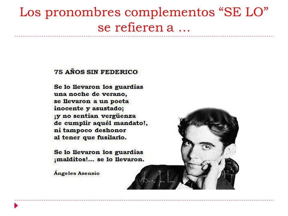 Los pronombres complementos SE LO se refieren a...