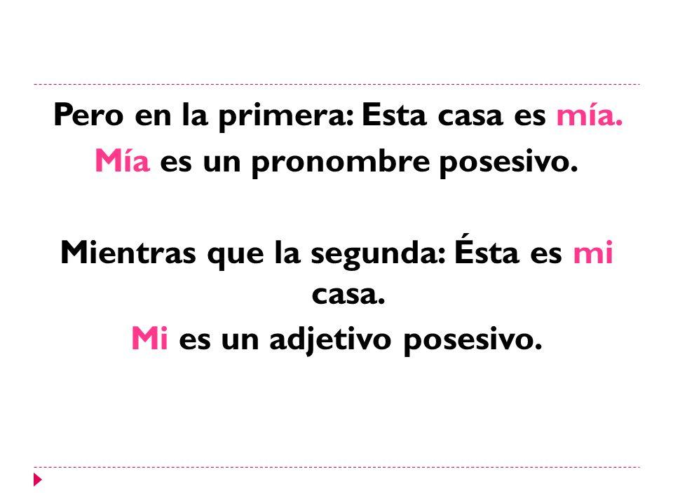 En español, a diferencia del portugués, existen dos formas de posesivos: 1- Adjetivo: Delante de sustantivos, tienen la función de adjetivos: Ej.: Mi casa es muy grande.