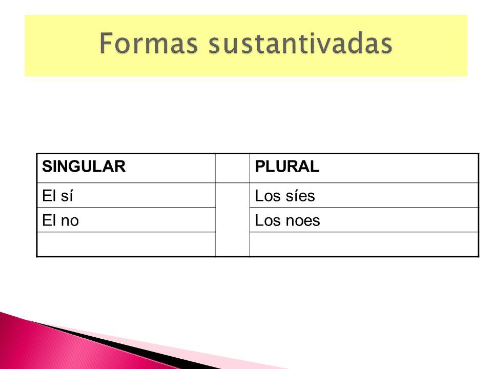 SINGULARPLURAL El síLos síes El noLos noes