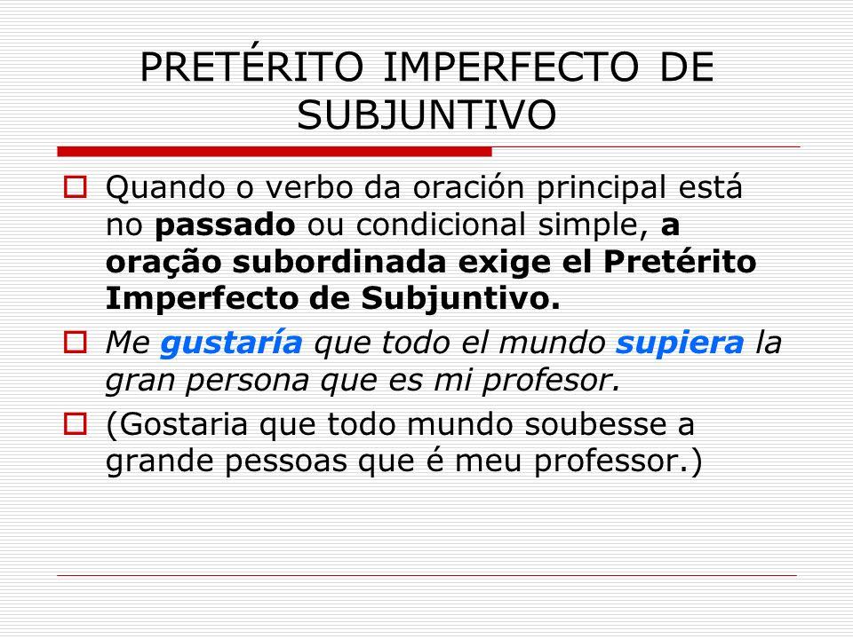 PRETÉRITO IMPERFECTO DE SUBJUNTIVO Quando o verbo da oración principal está no passado ou condicional simple, a oração subordinada exige el Pretérito