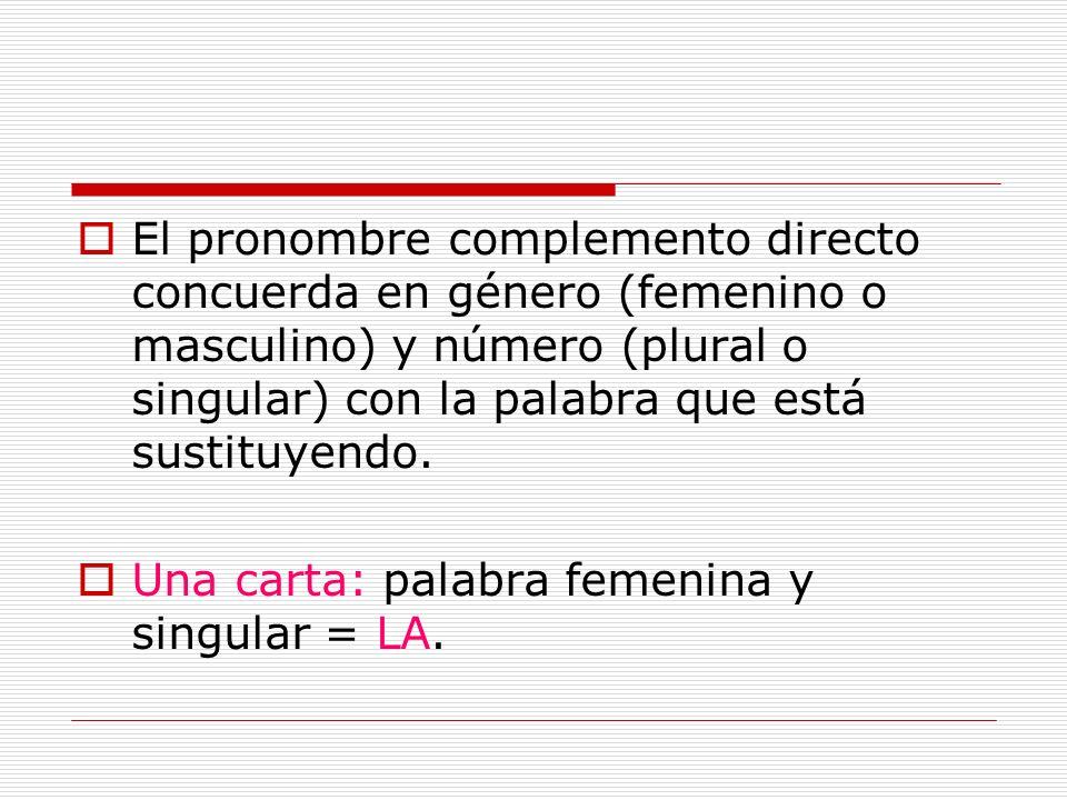 El pronombre complemento directo concuerda en género (femenino o masculino) y número (plural o singular) con la palabra que está sustituyendo. Una car