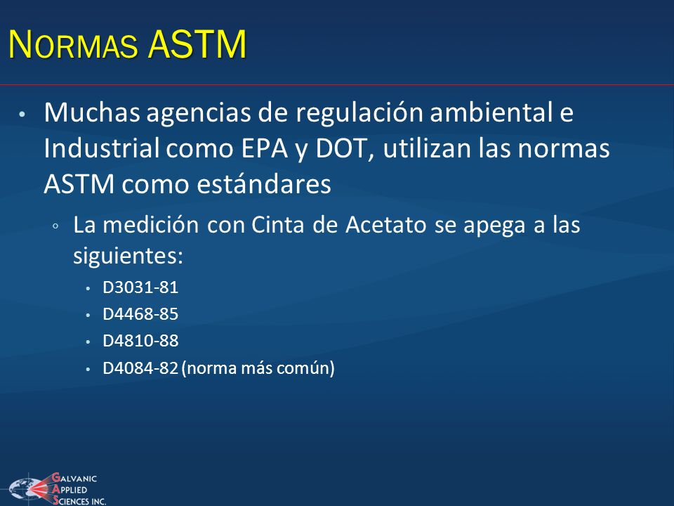 N ORMAS ASTM Muchas agencias de regulación ambiental e Industrial como EPA y DOT, utilizan las normas ASTM como estándares La medición con Cinta de Ac