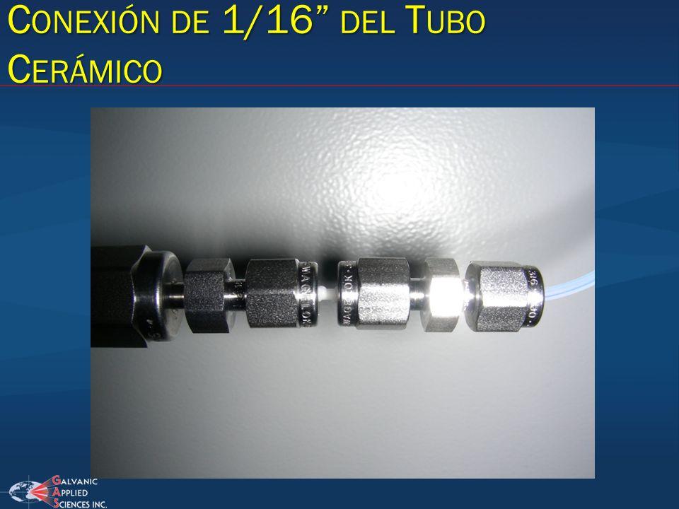 C ONEXIÓN DE 1/16 DEL T UBO C ERÁMICO