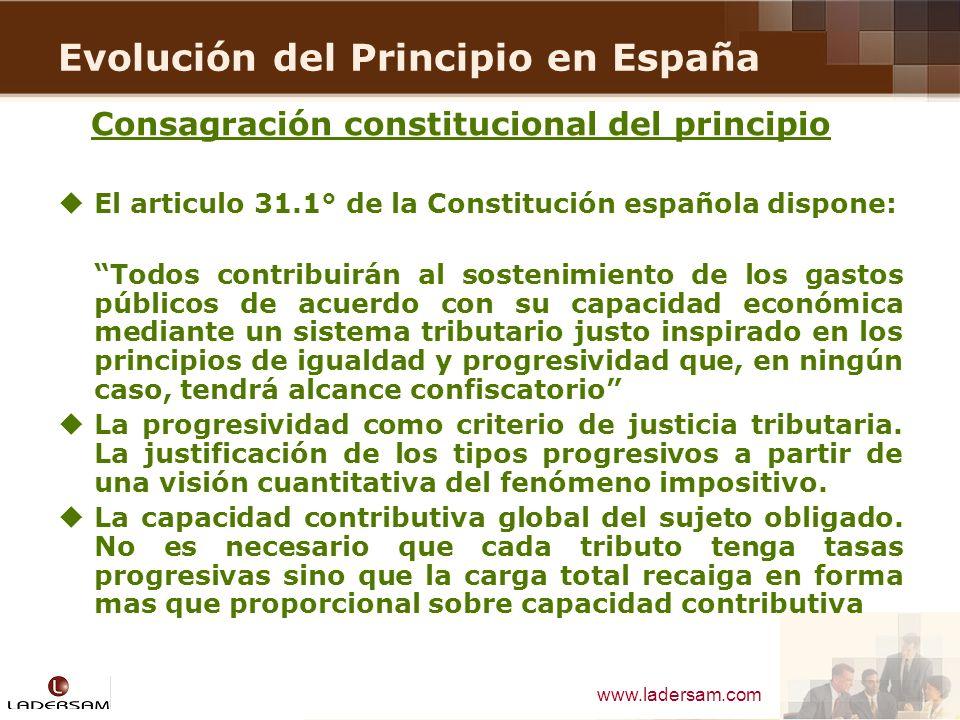 www.ladersam.com Evolución del Principio en España Consagración constitucional del principio El articulo 31.1° de la Constitución española dispone: To