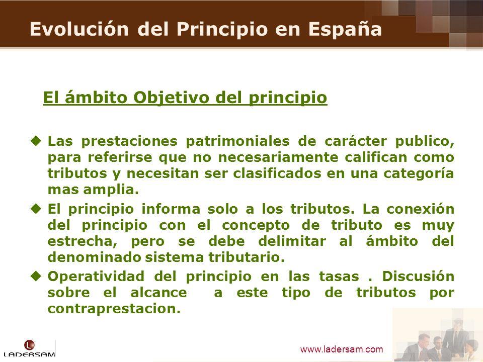www.ladersam.com Evolución del Principio en España El ámbito Objetivo del principio Las prestaciones patrimoniales de carácter publico, para referirse
