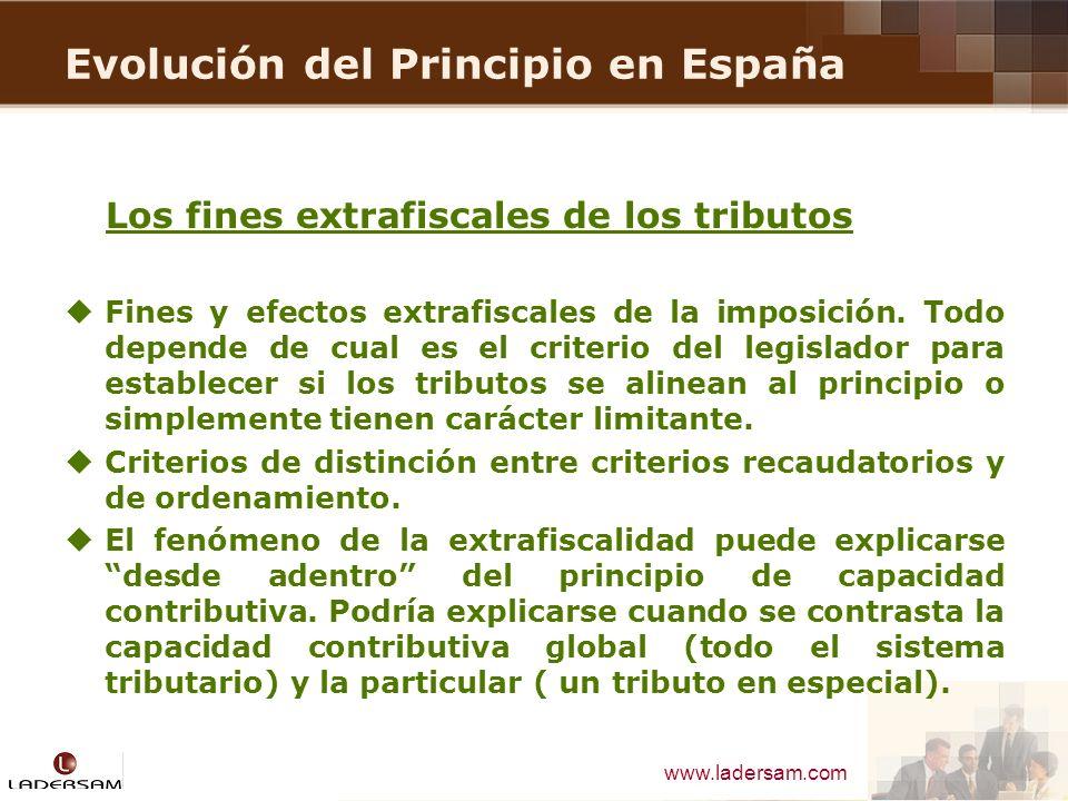 www.ladersam.com Evolución del Principio en España Los fines extrafiscales de los tributos Fines y efectos extrafiscales de la imposición. Todo depend