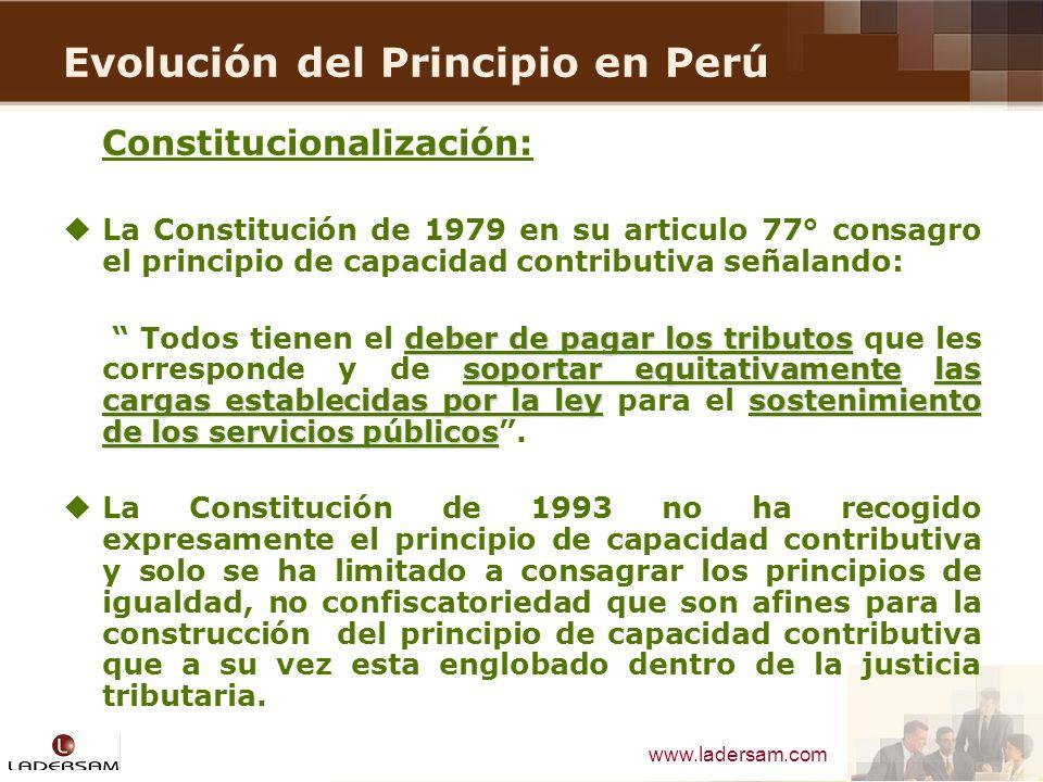 www.ladersam.com Evolución del Principio en Perú Constitucionalización: La Constitución de 1979 en su articulo 77° consagro el principio de capacidad