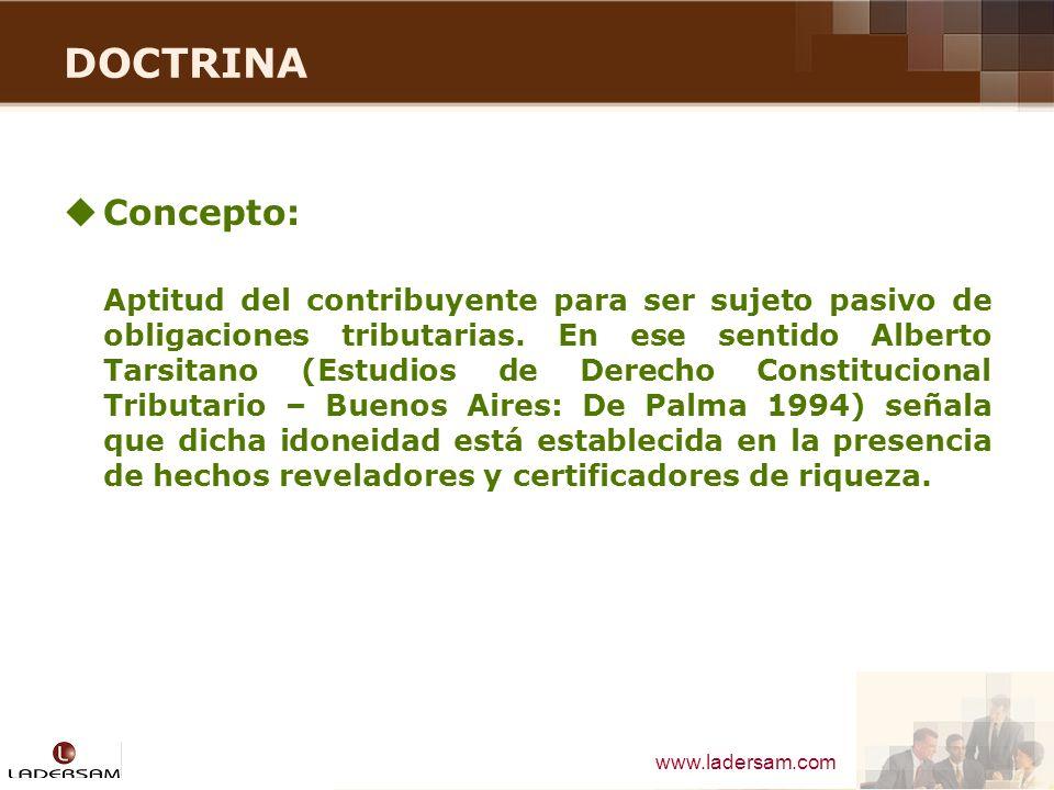 www.ladersam.com DOCTRINA Concepto: Aptitud del contribuyente para ser sujeto pasivo de obligaciones tributarias. En ese sentido Alberto Tarsitano (Es