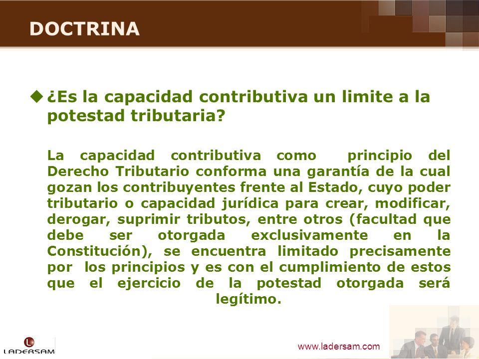 www.ladersam.com DOCTRINA ¿Es la capacidad contributiva un limite a la potestad tributaria? La capacidad contributiva como principio del Derecho Tribu