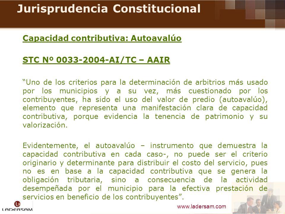www.ladersam.com Jurisprudencia Constitucional Capacidad contributiva: Autoavalúo STC Nº 0033-2004-AI/TC – AAIR Uno de los criterios para la determina