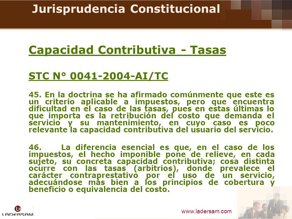 www.ladersam.com Jurisprudencia Constitucional Capacidad Contributiva - Tasas STC N° 0041-2004-AI/TC 45. En la doctrina se ha afirmado comúnmente que