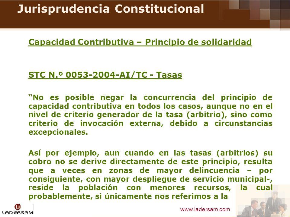 www.ladersam.com Jurisprudencia Constitucional Capacidad Contributiva – Principio de solidaridad STC N.º 0053-2004-AI/TC - Tasas No es posible negar l