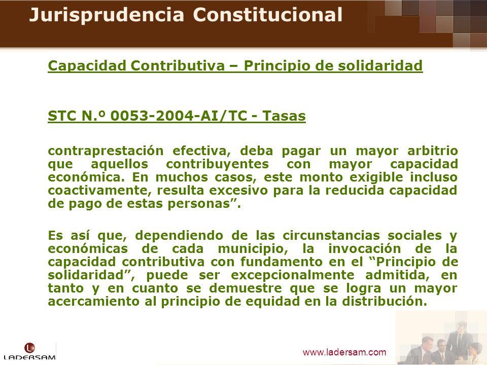 www.ladersam.com Jurisprudencia Constitucional Capacidad Contributiva – Principio de solidaridad STC N.º 0053-2004-AI/TC - Tasas contraprestación efec