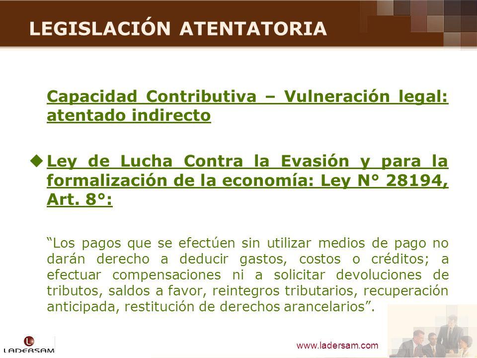 www.ladersam.com LEGISLACIÓN ATENTATORIA Capacidad Contributiva – Vulneración legal: atentado indirecto Ley de Lucha Contra la Evasión y para la forma