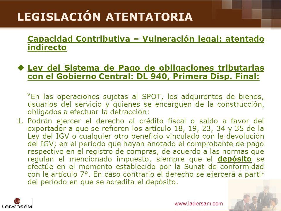 www.ladersam.com LEGISLACIÓN ATENTATORIA Capacidad Contributiva – Vulneración legal: atentado indirecto Ley del Sistema de Pago de obligaciones tribut