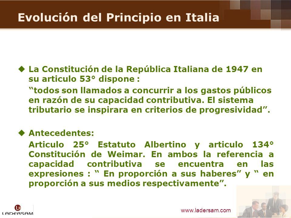 www.ladersam.com Evolución del Principio en Italia La Constitución de la República Italiana de 1947 en su articulo 53° dispone : todos son llamados a
