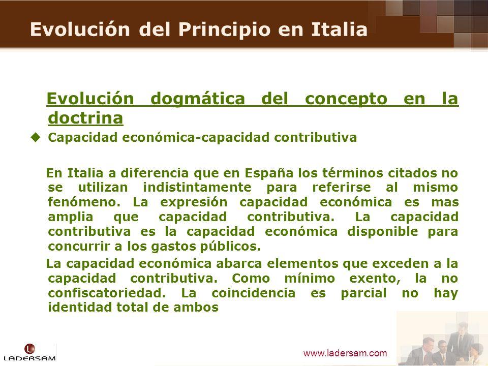 www.ladersam.com Evolución del Principio en Italia Evolución dogmática del concepto en la doctrina Capacidad económica-capacidad contributiva En Itali