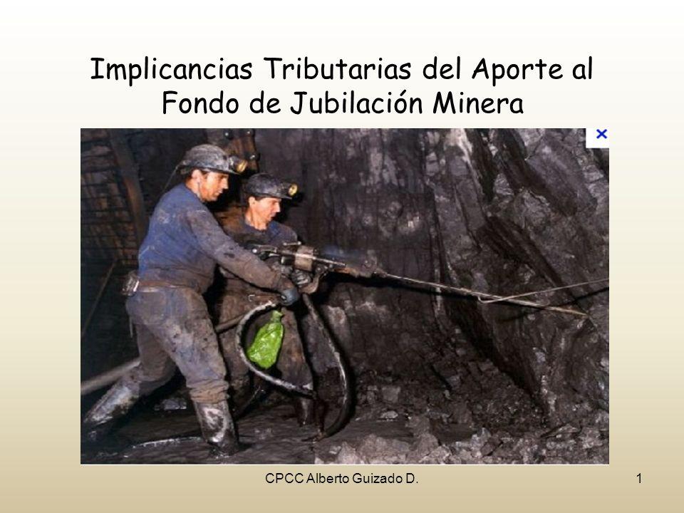 CPCC Alberto Guizado D.1 Implicancias Tributarias del Aporte al Fondo de Jubilación Minera