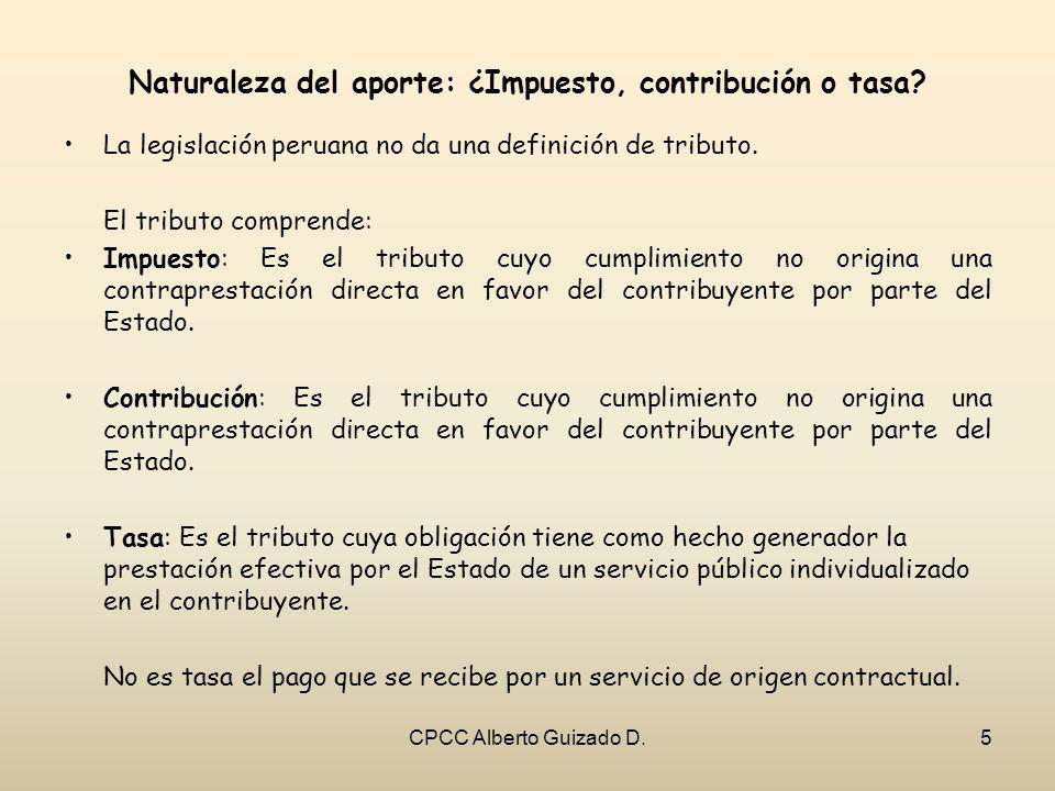 Naturaleza del aporte: ¿Impuesto, contribución o tasa? La legislación peruana no da una definición de tributo. El tributo comprende: Impuesto: Es el t
