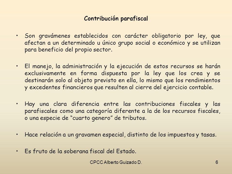 Contribución parafiscal Son gravámenes establecidos con carácter obligatorio por ley, que afectan a un determinado u único grupo social o económico y