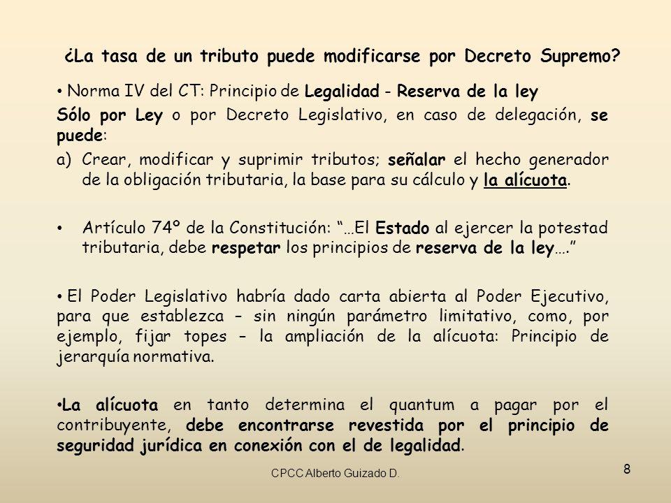 ¿La tasa de un tributo puede modificarse por Decreto Supremo? Norma IV del CT: Principio de Legalidad - Reserva de la ley Sólo por Ley o por Decreto L