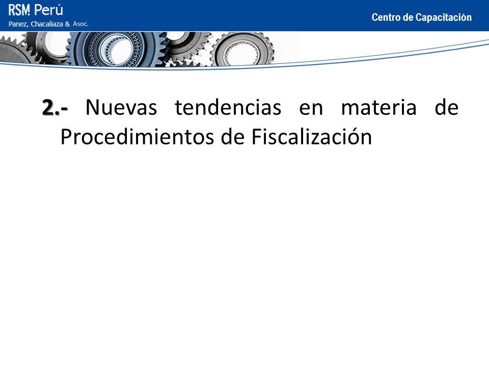 Centro de Capacitación 2.- 2.- Nuevas tendencias en materia de Procedimientos de Fiscalización