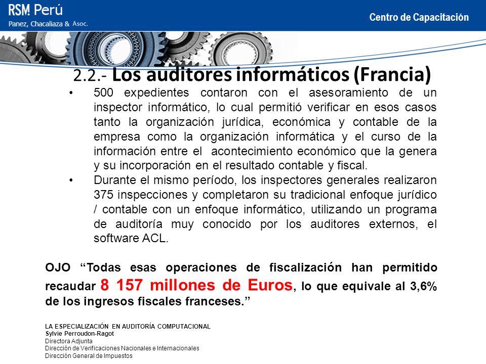 Centro de Capacitación 2.2.- Los auditores informáticos (Francia) 500 expedientes contaron con el asesoramiento de un inspector informático, lo cual p