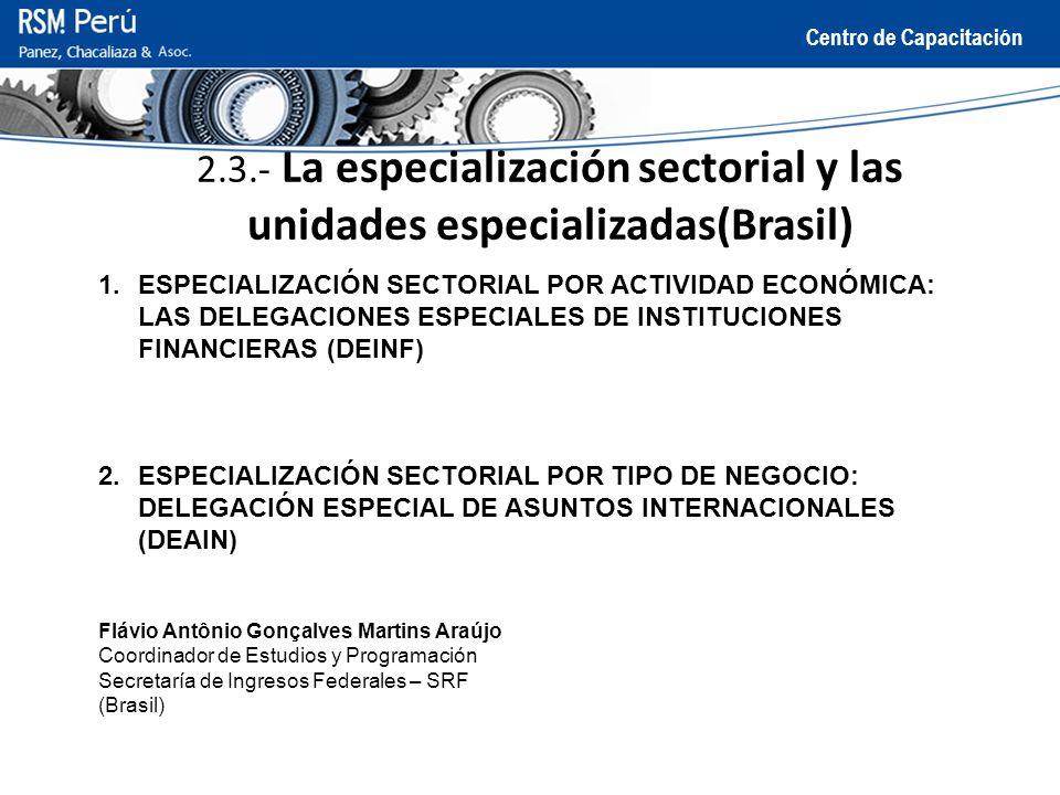 Centro de Capacitación 2.3.- La especialización sectorial y las unidades especializadas(Brasil) 1.ESPECIALIZACIÓN SECTORIAL POR ACTIVIDAD ECONÓMICA: L