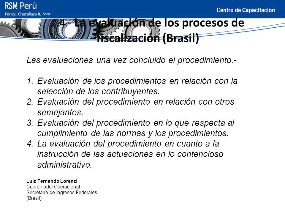 Centro de Capacitación 2.4.- La evaluación de los procesos de fiscalización (Brasil) Las evaluaciones una vez concluido el procedimiento.- 1.Evaluació