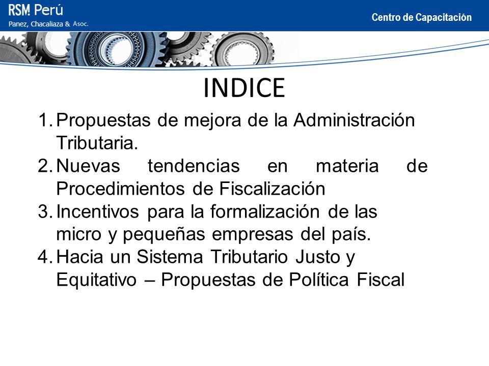 Centro de Capacitación INDICE 1.Propuestas de mejora de la Administración Tributaria. 2.Nuevas tendencias en materia de Procedimientos de Fiscalizació