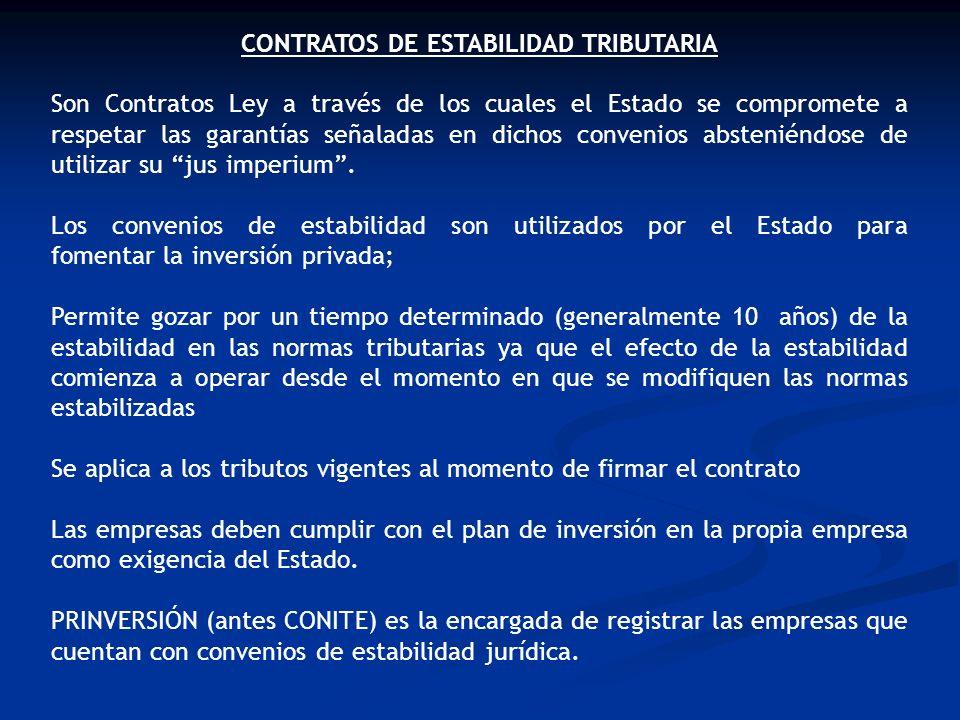 CONTRATOS DE ESTABILIDAD TRIBUTARIA Son Contratos Ley a través de los cuales el Estado se compromete a respetar las garantías señaladas en dichos conv