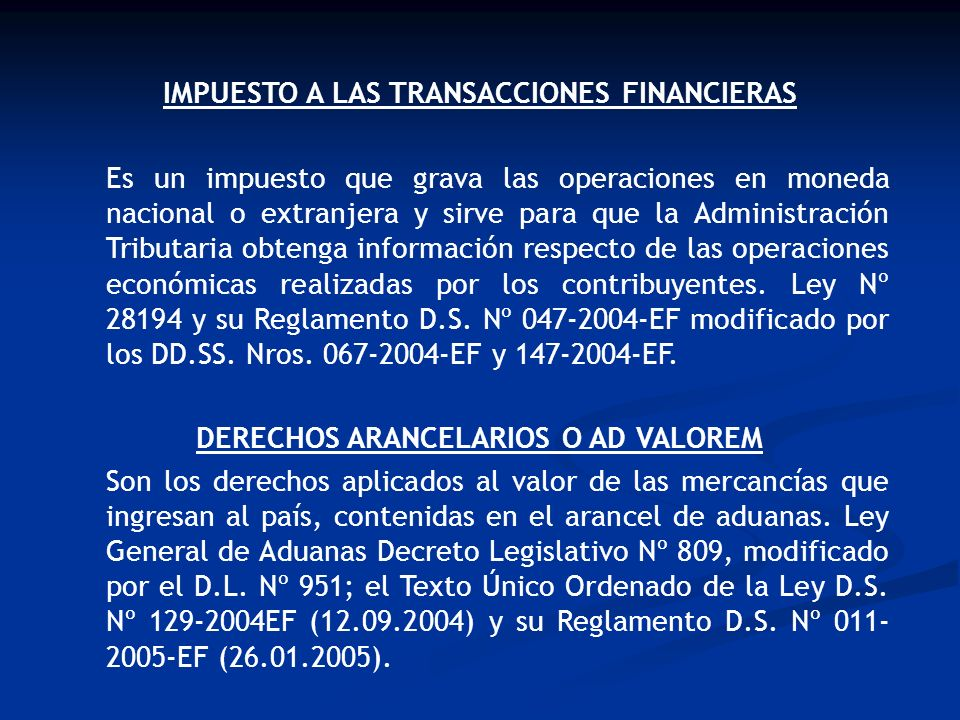 IMPUESTO A LAS TRANSACCIONES FINANCIERAS Es un impuesto que grava las operaciones en moneda nacional o extranjera y sirve para que la Administración T