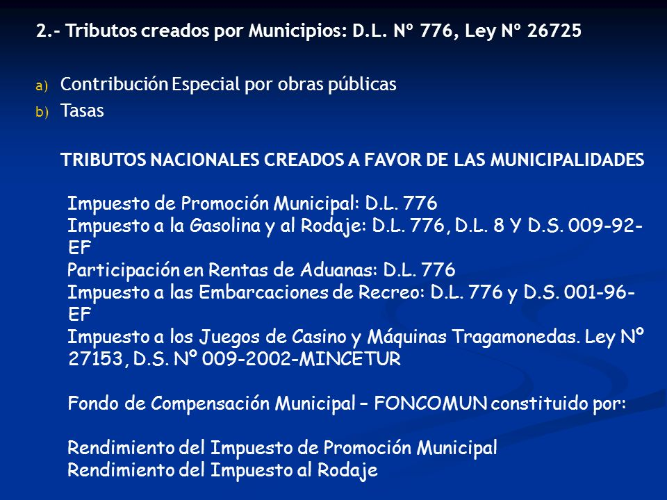 2.- Tributos creados por Municipios: D.L. Nº 776, Ley Nº 26725 a) Contribución Especial por obras públicas b) Tasas TRIBUTOS NACIONALES CREADOS A FAVO