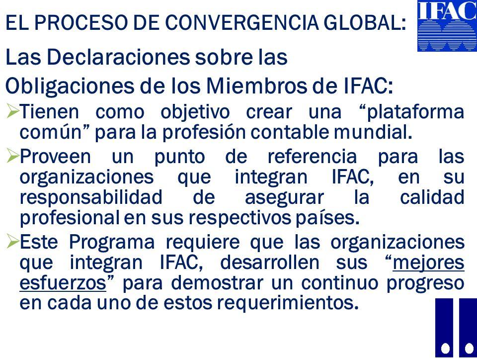 EL PROCESO DE CONVERGENCIA GLOBAL: Las Declaraciones sobre las Obligaciones de los Miembros de IFAC: Tienen como objetivo crear una plataforma común para la profesión contable mundial.
