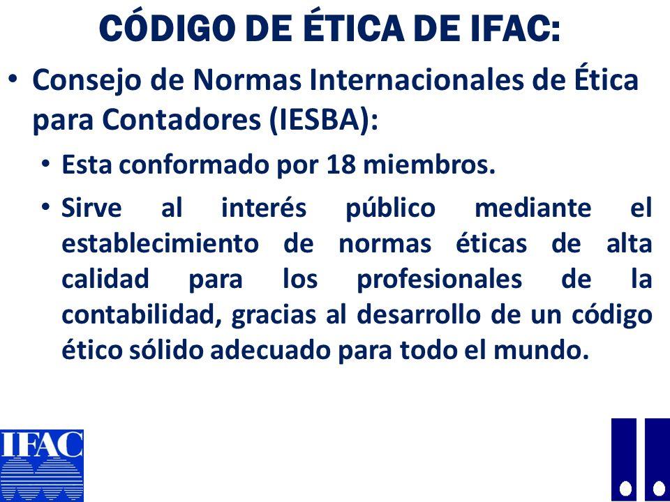 CÓDIGO DE ÉTICA DE IFAC: Consejo de Normas Internacionales de Ética para Contadores (IESBA): Esta conformado por 18 miembros.