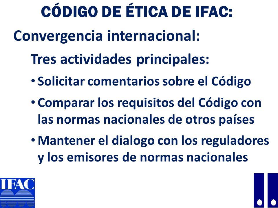 CÓDIGO DE ÉTICA DE IFAC: Convergencia internacional: Tres actividades principales: Solicitar comentarios sobre el Código Comparar los requisitos del Código con las normas nacionales de otros países Mantener el dialogo con los reguladores y los emisores de normas nacionales 30