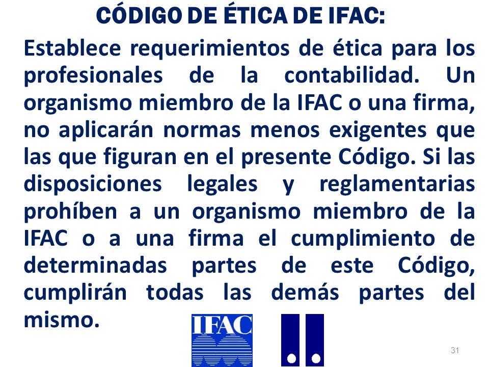 CÓDIGO DE ÉTICA DE IFAC: Establece requerimientos de ética para los profesionales de la contabilidad.