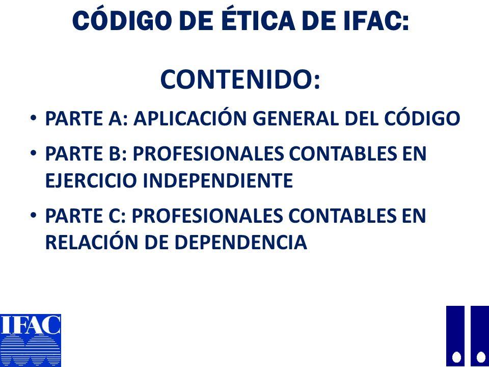 CÓDIGO DE ÉTICA DE IFAC: CONTENIDO: PARTE A: APLICACIÓN GENERAL DEL CÓDIGO PARTE B: PROFESIONALES CONTABLES EN EJERCICIO INDEPENDIENTE PARTE C: PROFESIONALES CONTABLES EN RELACIÓN DE DEPENDENCIA 32