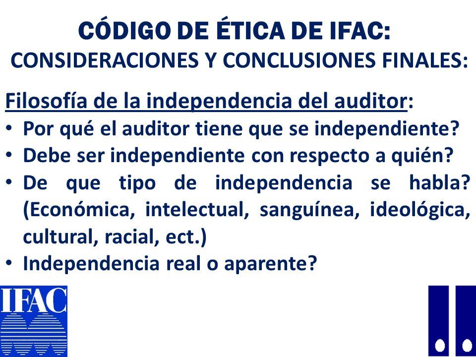CÓDIGO DE ÉTICA DE IFAC: CONSIDERACIONES Y CONCLUSIONES FINALES: Filosofía de la independencia del auditor: Por qué el auditor tiene que se independiente.