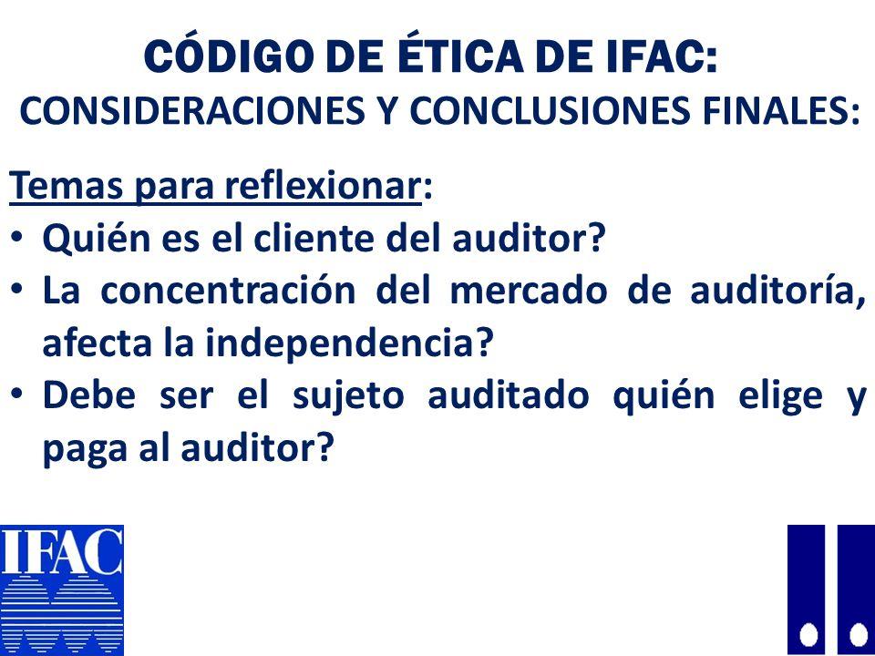 CÓDIGO DE ÉTICA DE IFAC: CONSIDERACIONES Y CONCLUSIONES FINALES: Temas para reflexionar: Quién es el cliente del auditor.