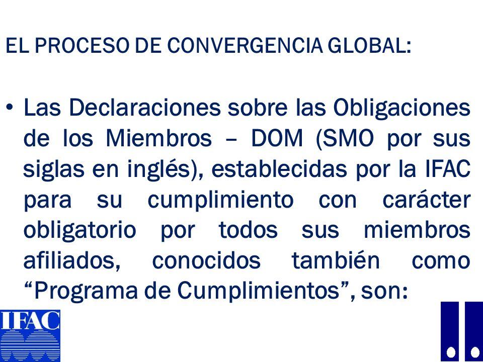 EL PROCESO DE CONVERGENCIA GLOBAL: SMO 1 : Aseguramiento de la calidad SMO 2 : Normas Internacionales de Formación SMO 3: Normas Internacionales de Auditoría SMO 4: Código de Ética de la IFAC SMO 5: Normas Internacionales de Información Financiera para el Sector Público SMO 6: Investigación y disciplina SMO 7: Normas Internacionales de Información Financiera 10
