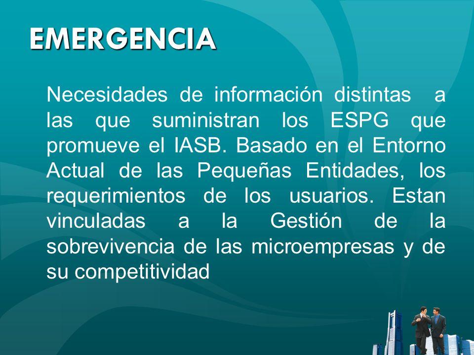 EMERGENCIA Necesidades de información distintas a las que suministran los ESPG que promueve el IASB. Basado en el Entorno Actual de las Pequeñas Entid